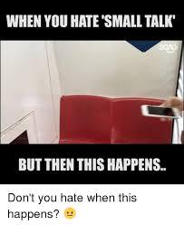 Small Talk Meme - 25 best memes about small talk small talk memes