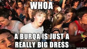 Shocking Meme - the shocking truth about the burqa meme on imgur