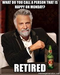 Retirement Meme - want a happy retirement here s some retirement humor to make you