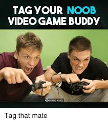 Video Gamer Meme - tag your noob videogame buddy a gaming memes tag that mate video