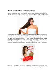 How To Make Your Hair Grow Faster How To Make Your Hair Grow Faster And Longer