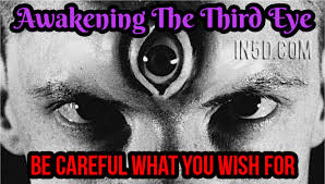 awakening the third eye be careful what you wish for in5d