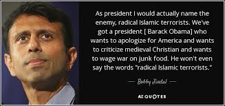 wedding quotes american bobby jindal quote as president i would actually name the enemy