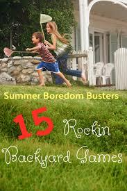 summer boredom busters 15 rockin backyard games startsateight