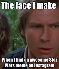 Make A Meme Poster - the face i make when i find an awesome star wars meme on instagram