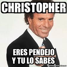 Christopher Meme - meme julio iglesias christopher eres pendejo y tu lo sabes 21576217