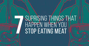 things that happen when you 7 suprising things that happen when you stop eating meat live