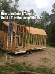 tiny cabin on wheels q a how long does it take to build a tiny house
