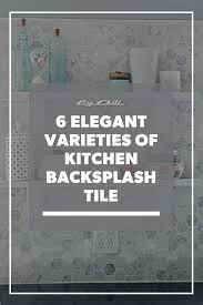 pictures of kitchen backsplash 6 elegant varieties of kitchen backsplash tile big chill