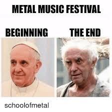 Music Festival Meme - metal music festival beginning the end schoolofmetal meme on me me