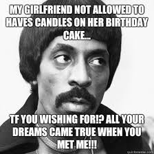 Girlfriend Birthday Meme - my girlfriend not allowed to haves candles on her birthday cake