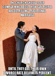 Traditional Marriage Meme - the church should stop complaining about how gay people are