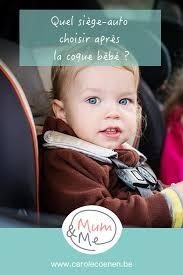 choisir siege auto bébé quel siège auto choisir après la coque bébé carole coenen