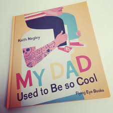 My Cool My Dad Used To Be So Cool By Keith Negley Flying Eye Books