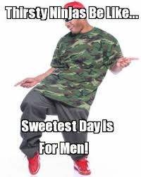 Sweetest Day Meme - meme creator thirsty ninjas be like sweetest day is for men
