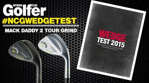Callaway Wedges Review Callaway Mack Daddy 2 Tour Grind Wedge Review Youtube
