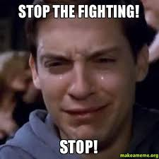 Fighting Memes - stop the fighting stop make a meme