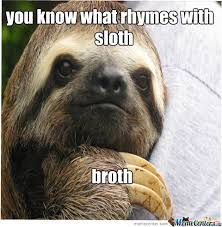 Whispering Sloth Meme - you know what rhymes with sloth by alexandra1257 meme center