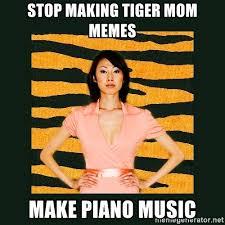 Piano Memes - stop making tiger mom memes make piano music tiger mom meme
