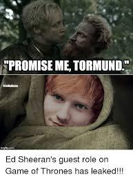 Ed Meme - promise me tormund trial bymeme gflipcom ed sheeran s guest role
