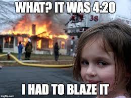 420 Blaze It Meme - even the young ones blaze it imgflip