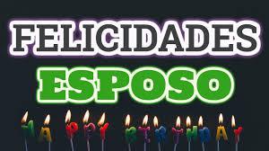 quotes en espanol para mi esposo esposo feliz cumpleaños frases de felicitación para mi esposo