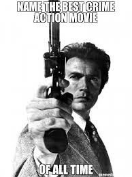 Meme Name - name the best crime action movie of all time meme clint da man