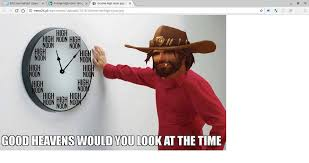 What Time Meme - what time is it it s high noon know your meme