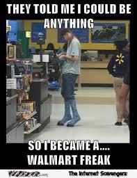 Funny Walmart Memes - i became a walmart freak funny meme pmslweb