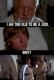 Jedi Meme - i am too old to be a jedi adult meme