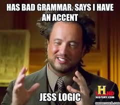 Bad Grammar Meme - bad grammar says i have an accent