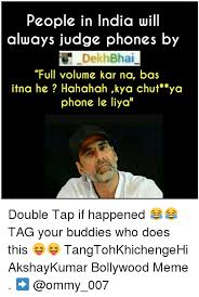 Doe Memes - people in india will always judge phones by dekh bhai full volume