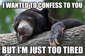 Exhausted Meme - exhausted confession bear memes quickmeme