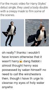 Music Video Meme - for the music video for harry styles debut single they used a body