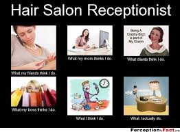 Hairdresser Meme - hair salon receptionist what people think i do what i really