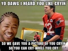 Tom Brady Crying Meme - tom brady crying meme yo dawg i heard you like crying so we gave