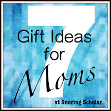 Gift Idea For Mom 7 Gift Ideas For Moms Snoring Scholar