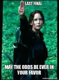May The Odds Be Ever In Your Favor Meme - last final may the odds be ever in your favor make a meme