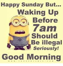 Sunday Morning Memes - happy sunday but waking up before 7am should be illegal via love