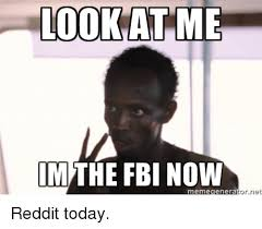 Meme Generator Reddit - look at me mthe fbi now meme generator net reddit today fbi meme