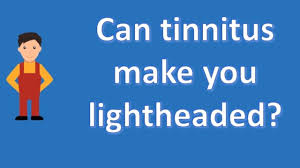 light headed and ears ringing can tinnitus make you lightheaded health channel youtube
