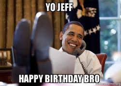 Obama Happy Birthday Meme - yo jeff happy birthday bro happy obama meme make a meme