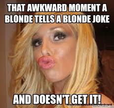 Blonde Moment Meme - awkward moment a blonde tells a blonde joke