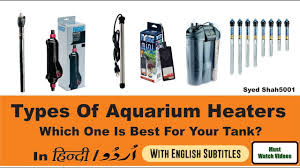 types of aquarium types of aquarium heaters different kinds of heaters which one is
