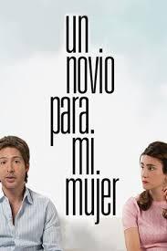watch un novio para mi mujer 2008 full movie official trailer ver completa online un novio para mi mujer 2008 dvd rip gratis