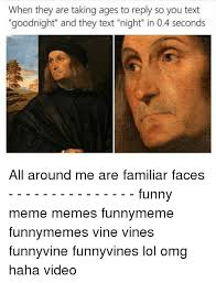 Funny Vine Memes - when they are taking ages to reply so you text goodnight and they
