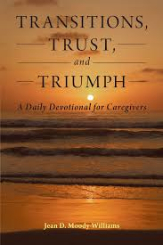transitions trust and triumph a daily devotional for caregivers