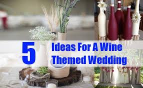 interesting ideas for a wine themed wedding wine theme wedding