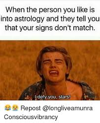 Astrology Meme - when the person you like is into astrology and they tell you that