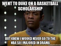 Duke Basketball Memes - went to duke on a basketball scholarship but knew i woukd never go
